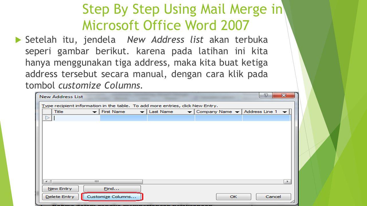 Step By Step Using Mail Merge in Microsoft Office Word 2007  Setelah itu, jendela New Address list akan terbuka seperi gambar berikut. karena pada la