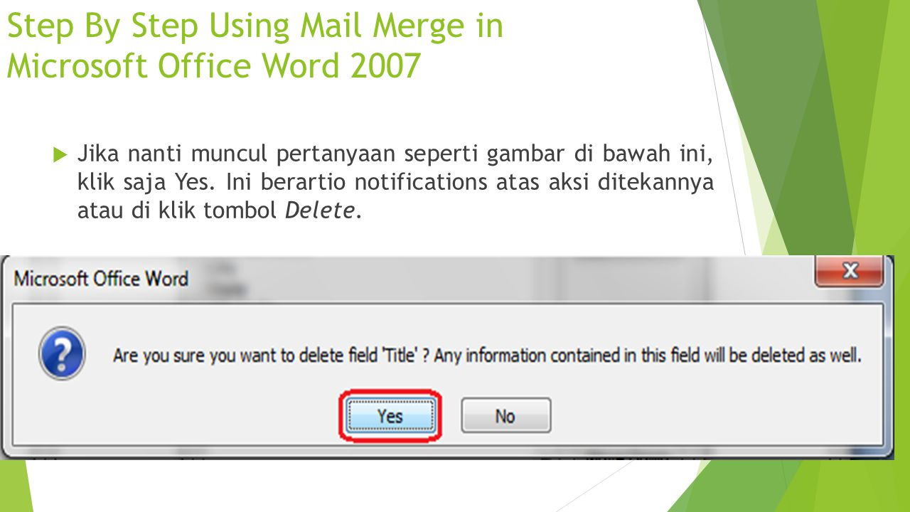Step By Step Using Mail Merge in Microsoft Office Word 2007  Jika nanti muncul pertanyaan seperti gambar di bawah ini, klik saja Yes. Ini berartio no
