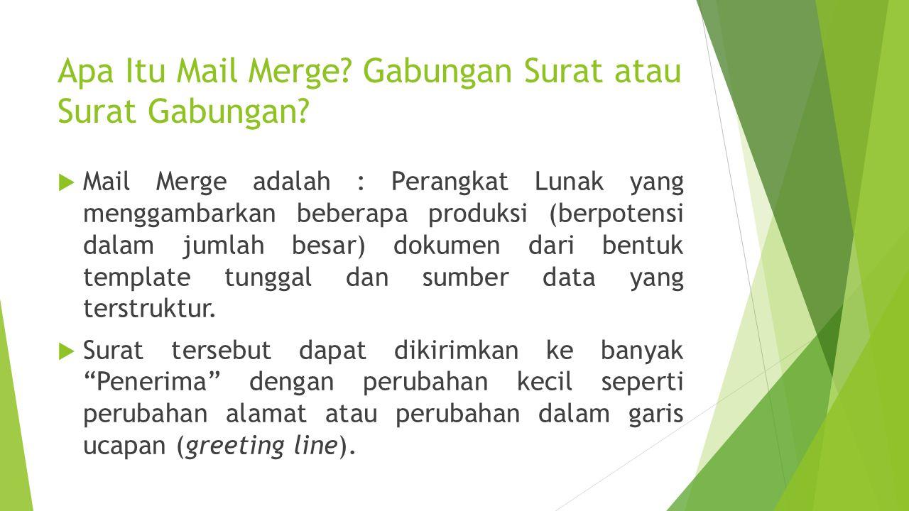 Apa Itu Mail Merge? Gabungan Surat atau Surat Gabungan?  Mail Merge adalah : Perangkat Lunak yang menggambarkan beberapa produksi (berpotensi dalam j