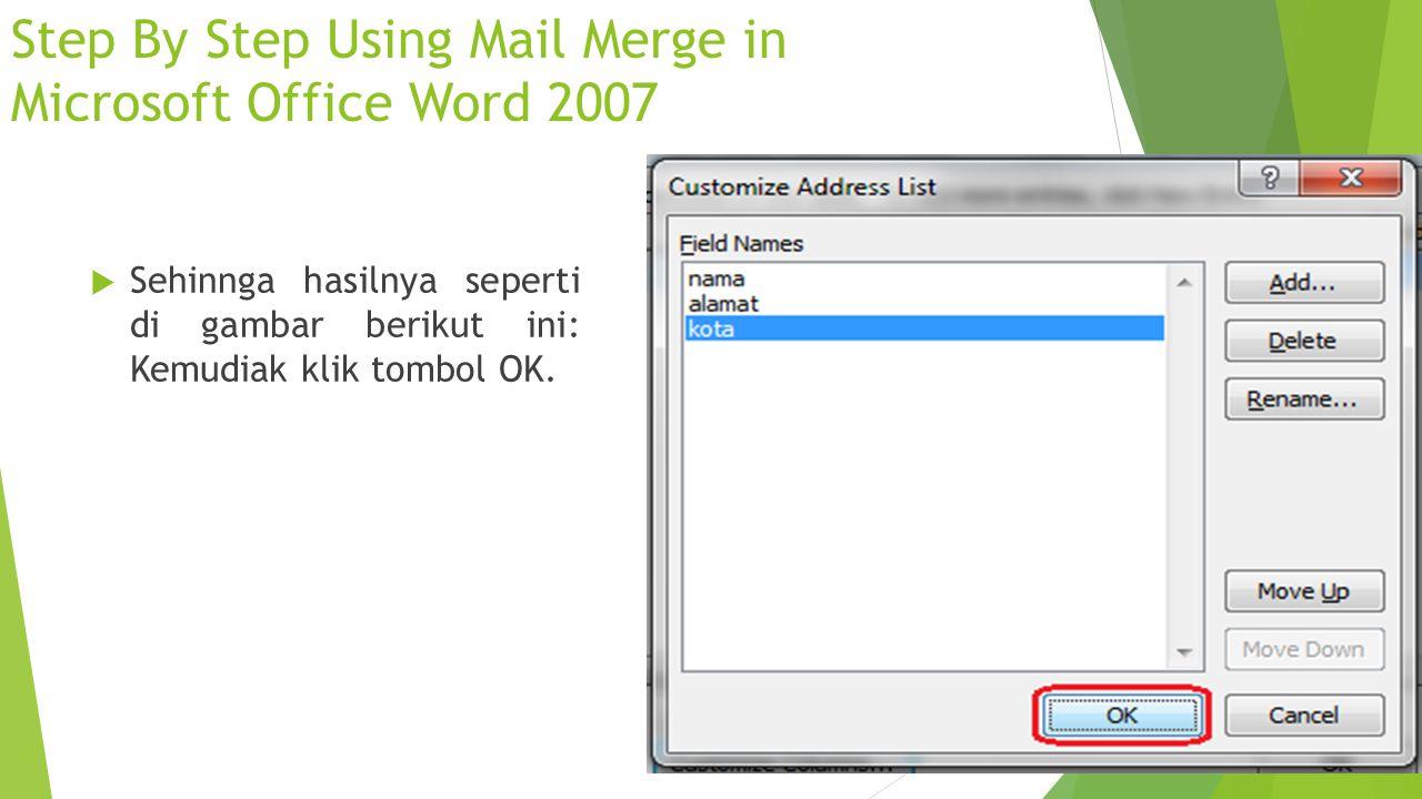 Step By Step Using Mail Merge in Microsoft Office Word 2007  Sehinnga hasilnya seperti di gambar berikut ini: Kemudiak klik tombol OK.