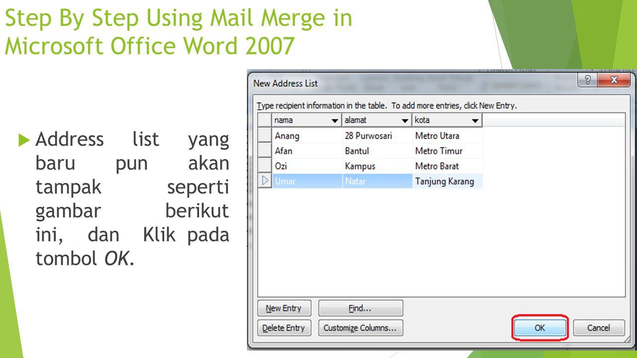 Step By Step Using Mail Merge in Microsoft Office Word 2007  Address list yang baru pun akan tampak seperti gambar berikut ini, dan Klik pada tombol
