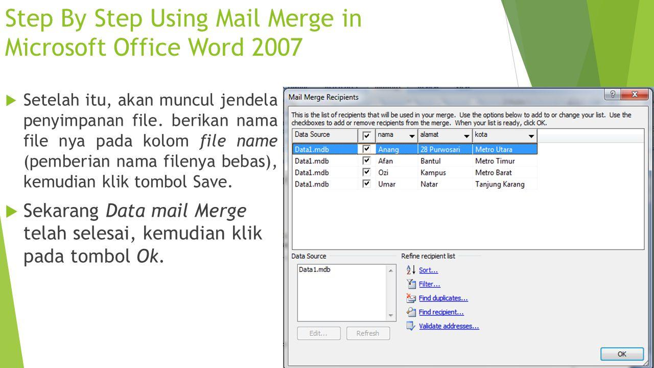 Step By Step Using Mail Merge in Microsoft Office Word 2007  Setelah itu, akan muncul jendela penyimpanan file. berikan nama file nya pada kolom file