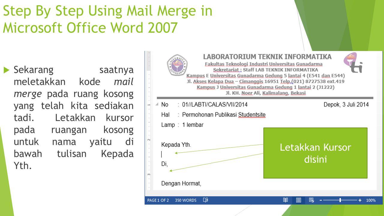 Step By Step Using Mail Merge in Microsoft Office Word 2007  Sekarang saatnya meletakkan kode mail merge pada ruang kosong yang telah kita sediakan t