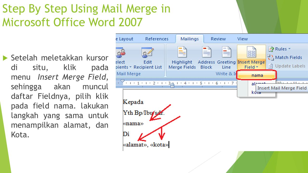 Step By Step Using Mail Merge in Microsoft Office Word 2007  Setelah meletakkan kursor di situ, klik pada menu Insert Merge Field, sehingga akan munc