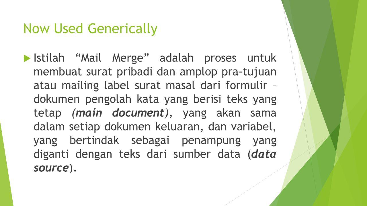 """Now Used Generically  Istilah """"Mail Merge"""" adalah proses untuk membuat surat pribadi dan amplop pra-tujuan atau mailing label surat masal dari formul"""