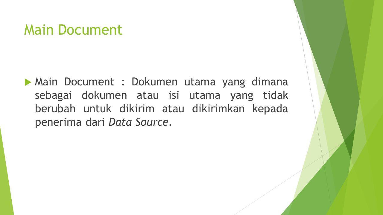 Data Source  Biasanya spreadsheet atau database yang memeiliki field dan column untuk setiap variabel dalam template.