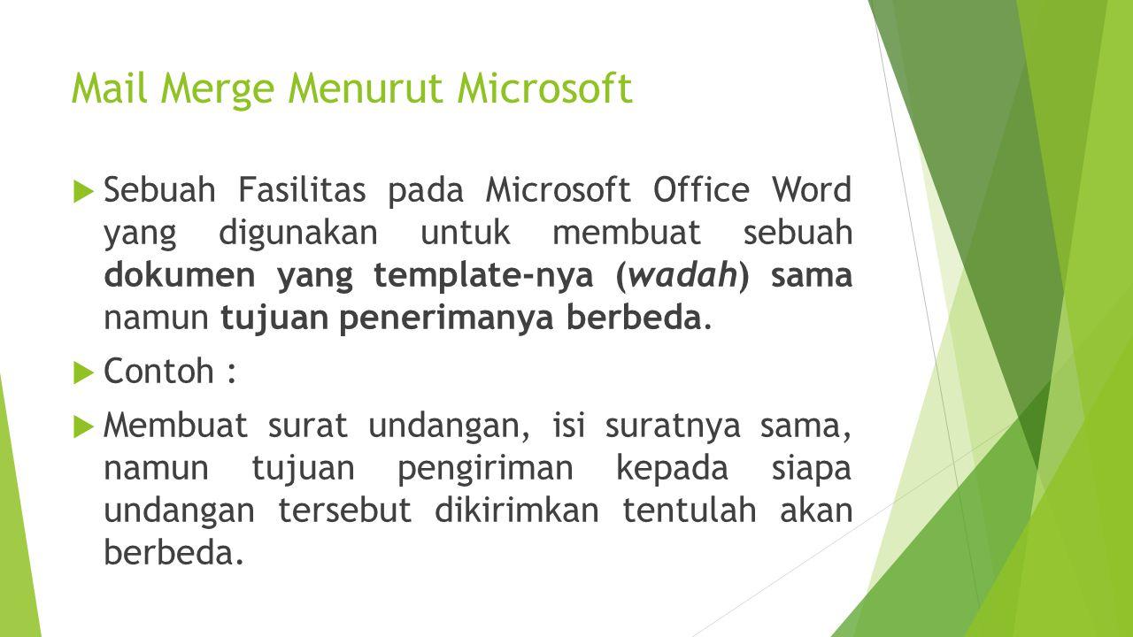 Mail Merge Menurut Microsoft  Sebuah Fasilitas pada Microsoft Office Word yang digunakan untuk membuat sebuah dokumen yang template-nya (wadah) sama