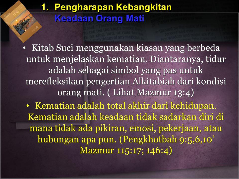 1.Pengharapan Kebangkitan Keadaan Orang Mati 1.Pengharapan Kebangkitan Keadaan Orang Mati Kitab Suci menggunakan kiasan yang berbeda untuk menjelaskan