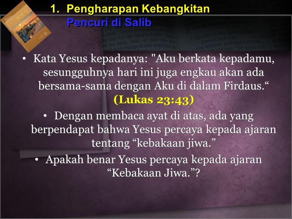 1.Pengharapan Kebangkitan Pencuri di Salib 1.Pengharapan Kebangkitan Pencuri di Salib Kata Yesus kepadanya: