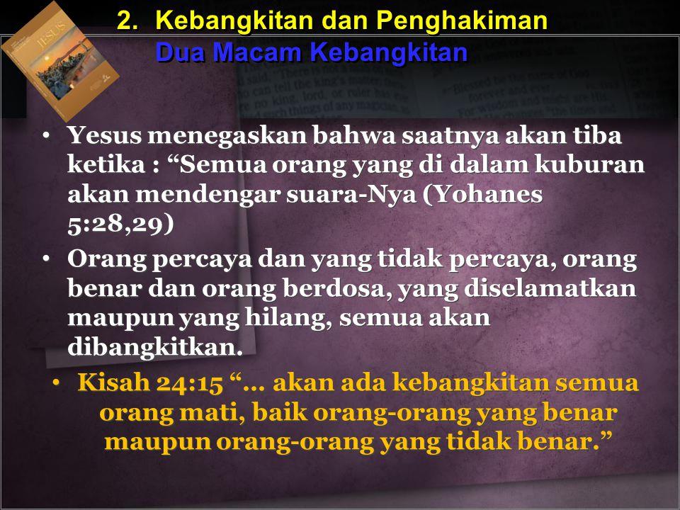 2.Kebangkitan dan Penghakiman Dua Macam Kebangkitan 2.Kebangkitan dan Penghakiman Dua Macam Kebangkitan Yesus menegaskan bahwa saatnya akan tiba ketik