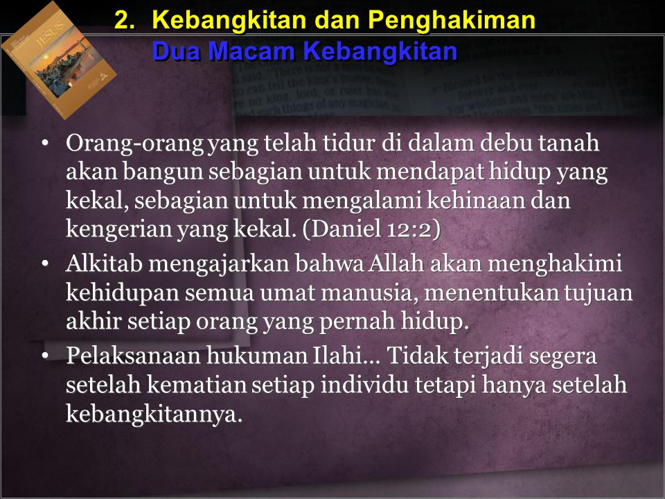 2.Kebangkitan dan Penghakiman Dua Macam Kebangkitan 2.Kebangkitan dan Penghakiman Dua Macam Kebangkitan Orang-orang yang telah tidur di dalam debu tan