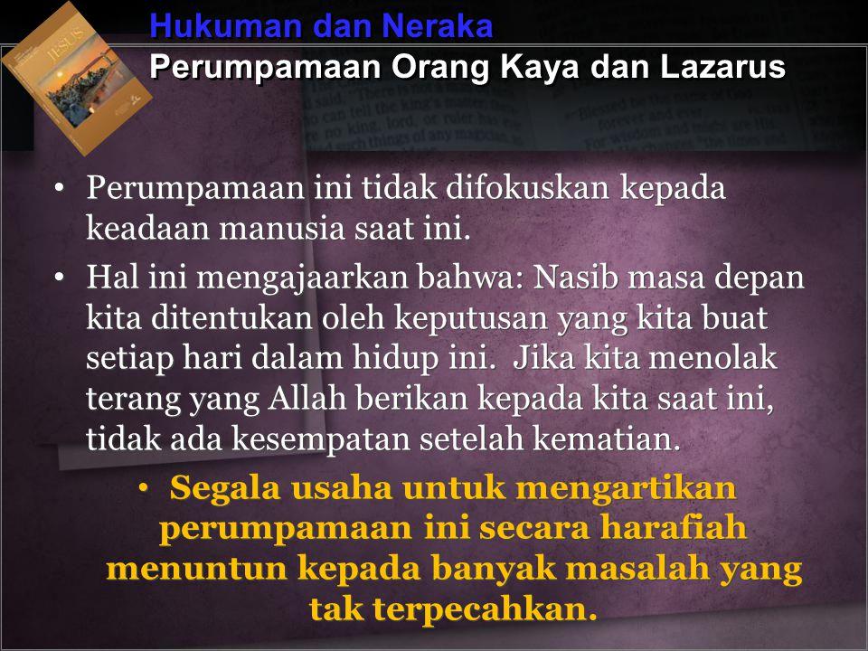 Hukuman dan Neraka Perumpamaan Orang Kaya dan Lazarus Hukuman dan Neraka Perumpamaan Orang Kaya dan Lazarus Perumpamaan ini tidak difokuskan kepada ke