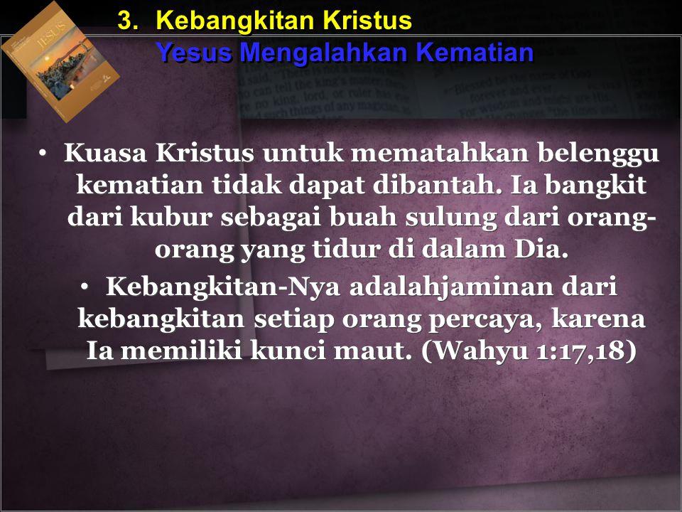 3.Kebangkitan Kristus Yesus Mengalahkan Kematian 3.Kebangkitan Kristus Yesus Mengalahkan Kematian Kuasa Kristus untuk mematahkan belenggu kematian tid