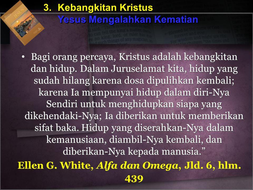3.Kebangkitan Kristus Yesus Mengalahkan Kematian 3.Kebangkitan Kristus Yesus Mengalahkan Kematian Bagi orang percaya, Kristus adalah kebangkitan dan h
