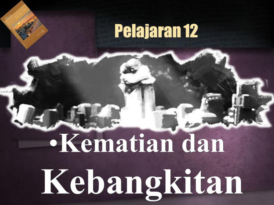 Pelajaran 12 Kematian dan Kebangkitan