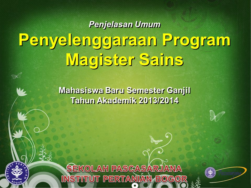 Penjelasan Umum Penyelenggaraan Program Magister Sains Mahasiswa Baru Semester Ganjil Tahun Akademik 2013/2014 Mahasiswa Baru Semester Ganjil Tahun Akademik 2013/2014