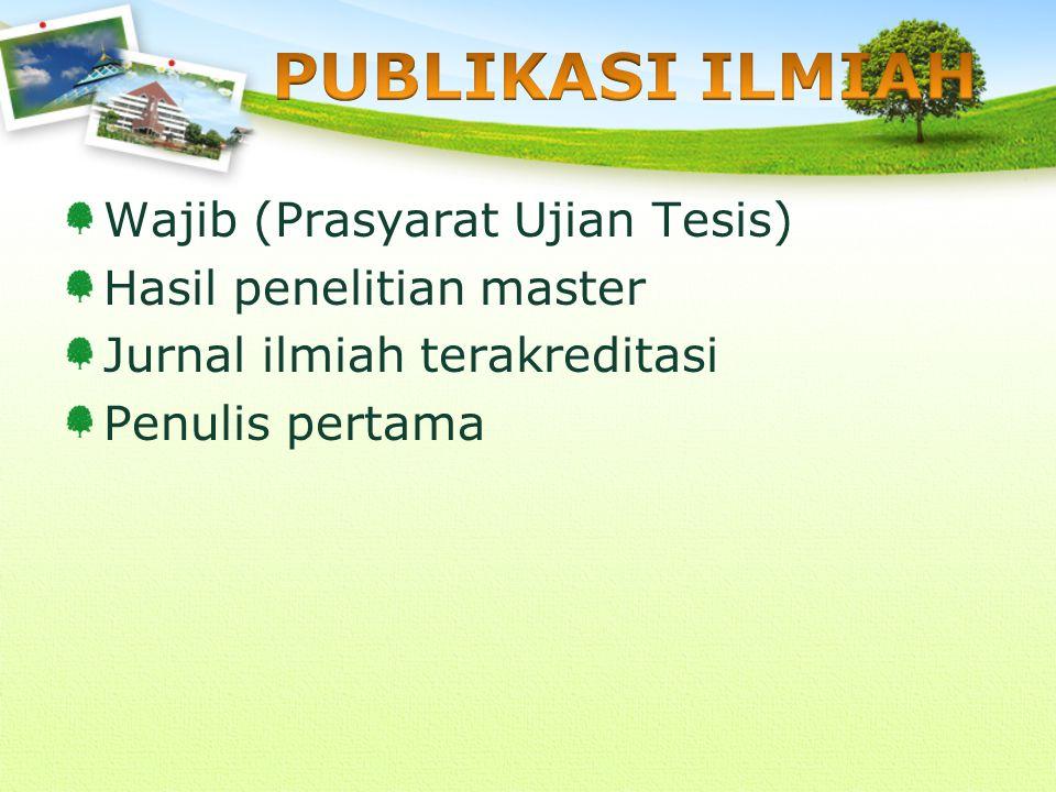 Wajib (Prasyarat Ujian Tesis) Hasil penelitian master Jurnal ilmiah terakreditasi Penulis pertama