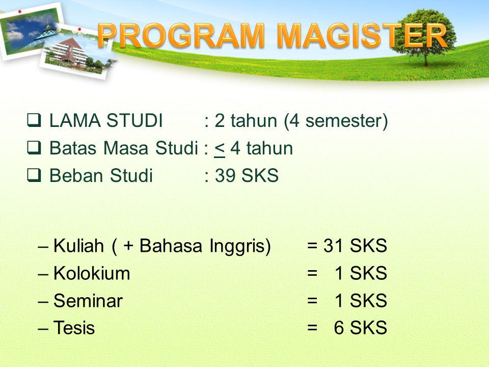  LAMA STUDI : 2 tahun (4 semester)  Batas Masa Studi : < 4 tahun  Beban Studi : 39 SKS –Kuliah ( + Bahasa Inggris) = 31 SKS –Kolokium= 1 SKS –Semin