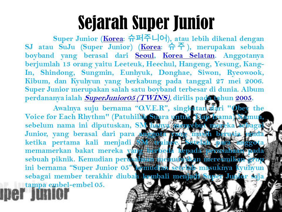 Sejarah Super Junior Super Junior (Korea: 슈퍼주니어 ), atau lebih dikenal dengan SJ atau SuJu (Super Junior) (Korea: 슈주 ), merupakan sebuah boyband yang b