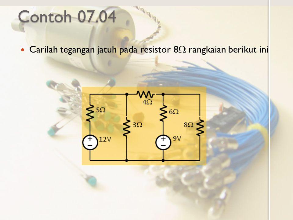 Contoh 07.04 Carilah tegangan jatuh pada resistor 8  rangkaian berikut ini