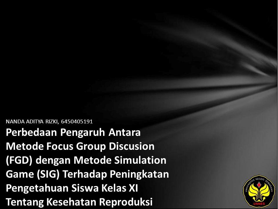 NANDA ADITYA RIZKI, 6450405191 Perbedaan Pengaruh Antara Metode Focus Group Discusion (FGD) dengan Metode Simulation Game (SIG) Terhadap Peningkatan Pengetahuan Siswa Kelas XI Tentang Kesehatan Reproduksi Remaja (KRR) di SMK Hidayah Semarang Tahun 2009