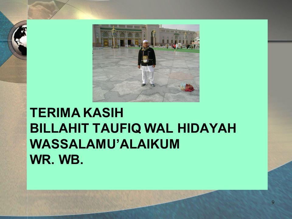 9 TERIMA KASIH BILLAHIT TAUFIQ WAL HIDAYAH WASSALAMU'ALAIKUM WR. WB.