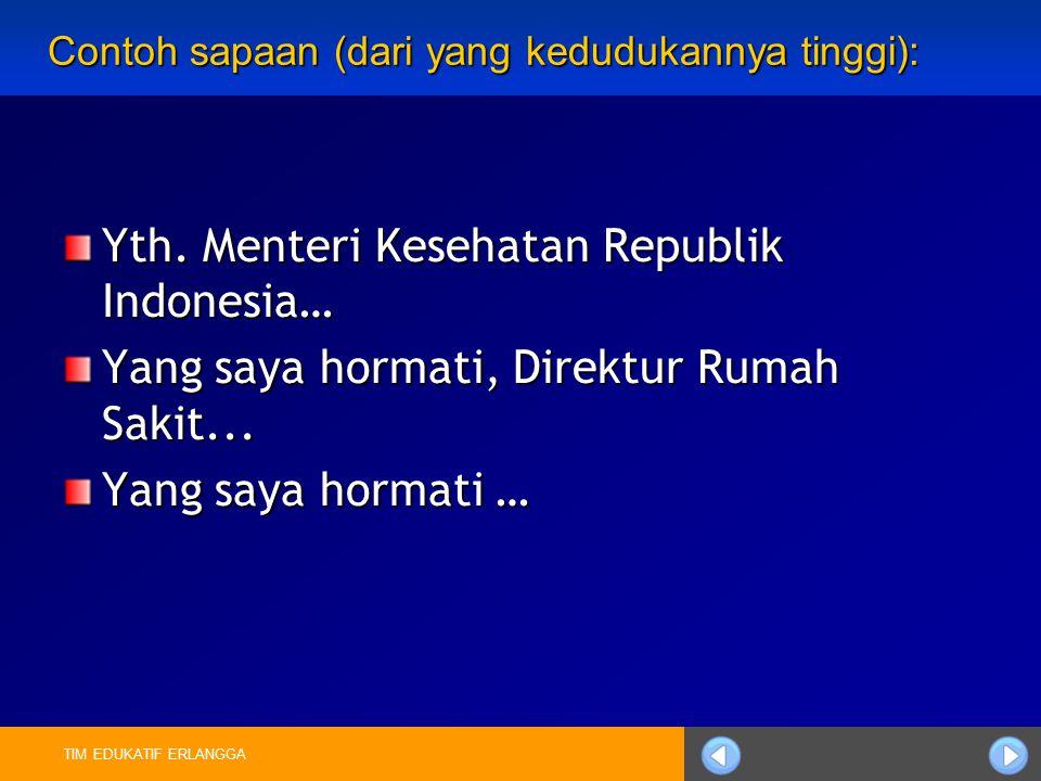 Contoh sapaan (dari yang kedudukannya tinggi): Yth. Menteri Kesehatan Republik Indonesia… Yang saya hormati, Direktur Rumah Sakit... Yang saya hormati