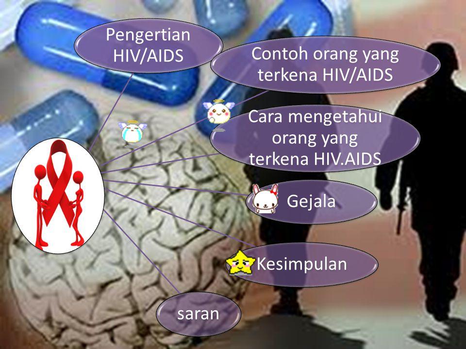 Pengertian HIV/AIDS Contoh orang yang terkena HIV/AIDS Cara mengetahui orang yang terkena HIV.AIDS GejalaKesimpulansaran