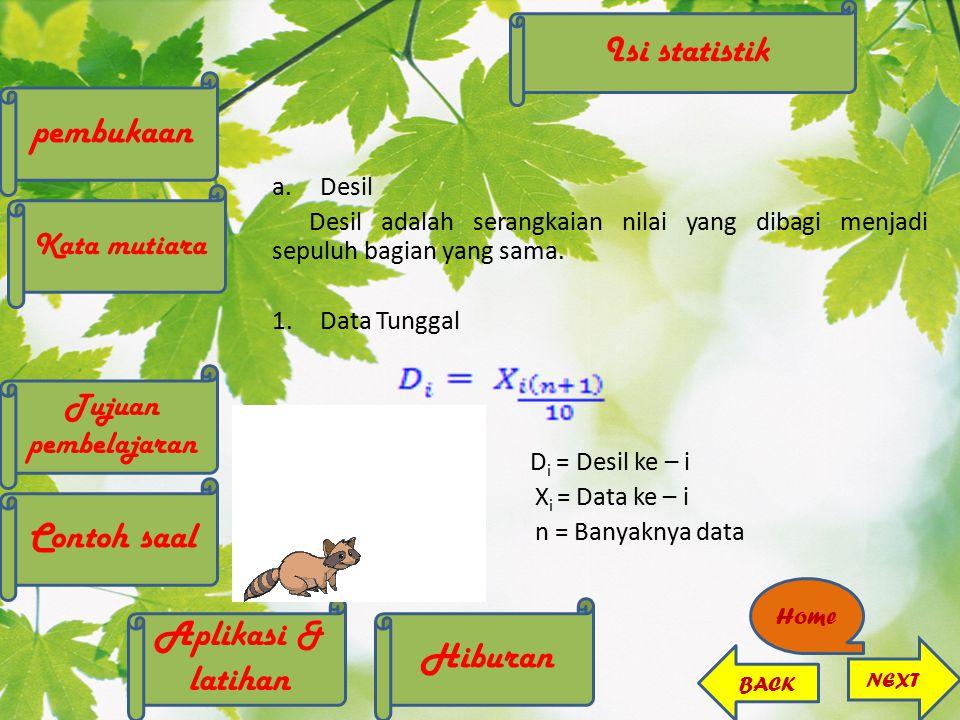 a.Desil Desil adalah serangkaian nilai yang dibagi menjadi sepuluh bagian yang sama. 1.Data Tunggal Keterangan : D i = Desil ke – i X i = Data ke – i