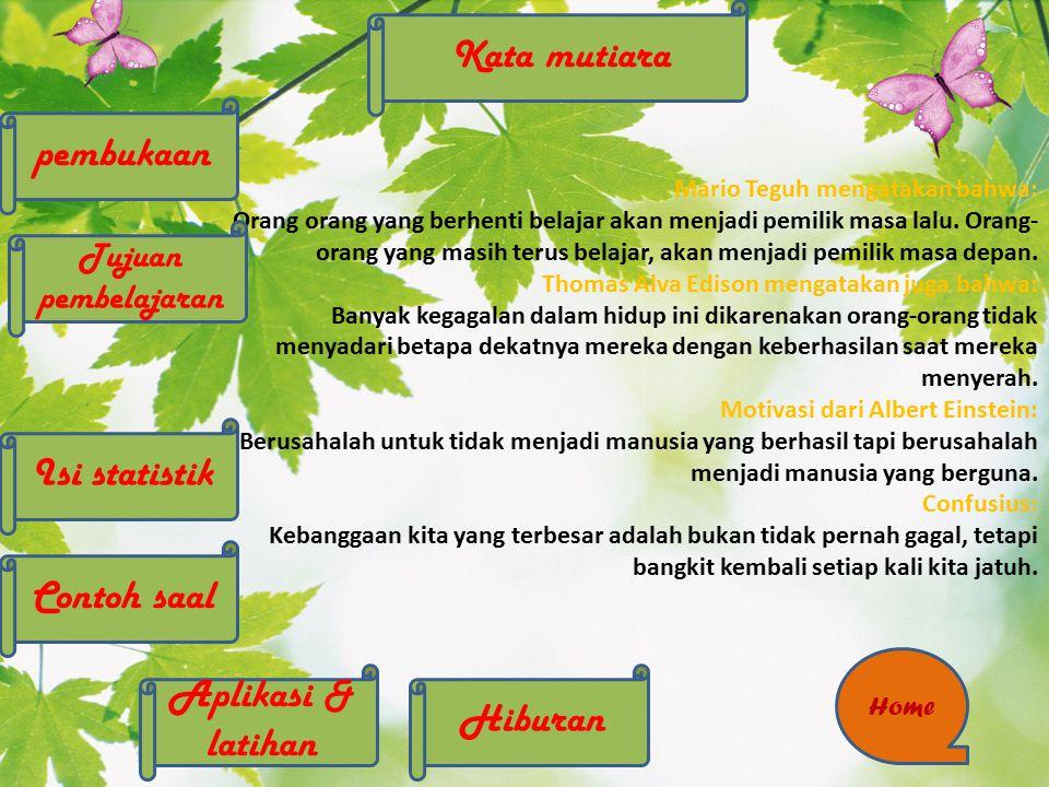 Hiburan Kata mutiara Isi statistik Tujuan pembelajaran pembukaan Contoh saal Aplikasi & latihan Home