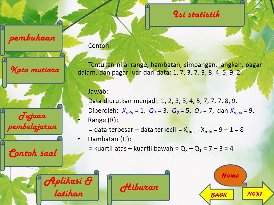 Contoh: Tentukan nilai range, hambatan, simpangan, langkah, pagar dalam, dan pagar luar dari data: 1, 7, 3, 7, 3, 8, 4, 5, 9, 2. Jawab: Data diurutkan