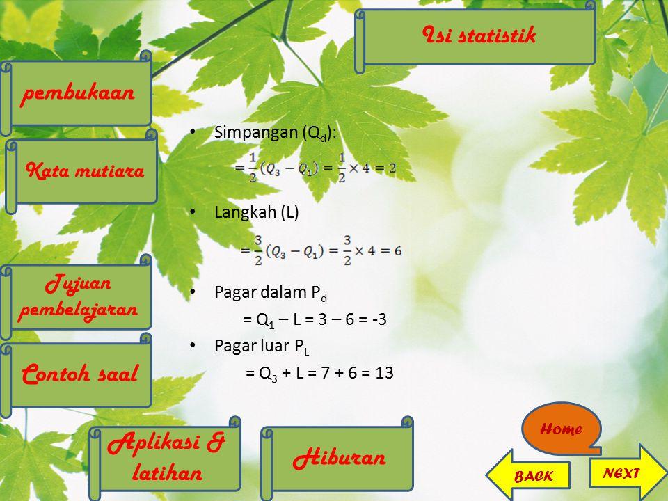 Simpangan (Q d ): Langkah (L) Pagar dalam P d = Q 1 – L = 3 – 6 = -3 Pagar luar P L = Q 3 + L = 7 + 6 = 13 Isi statistik pembukaan Kata mutiara Contoh