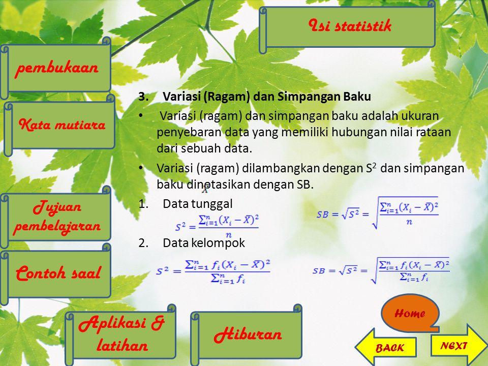3.Variasi (Ragam) dan Simpangan Baku Variasi (ragam) dan simpangan baku adalah ukuran penyebaran data yang memiliki hubungan nilai rataan dari sebuah