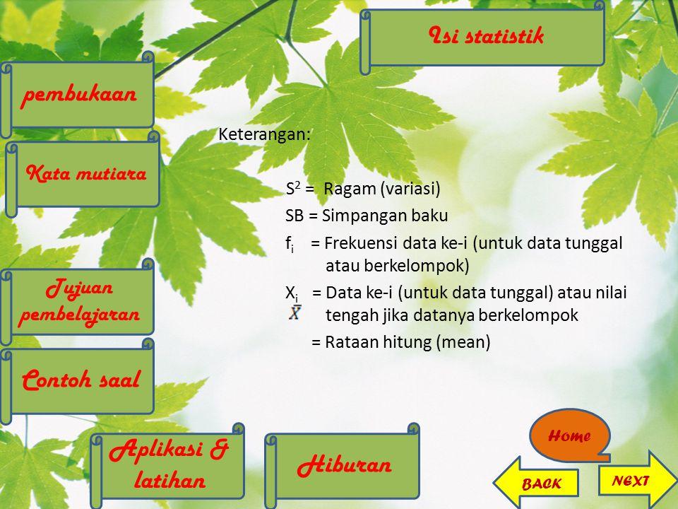 Keterangan: S 2 = Ragam (variasi) SB = Simpangan baku f i = Frekuensi data ke-i (untuk data tunggal atau berkelompok) X i = Data ke-i (untuk data tung
