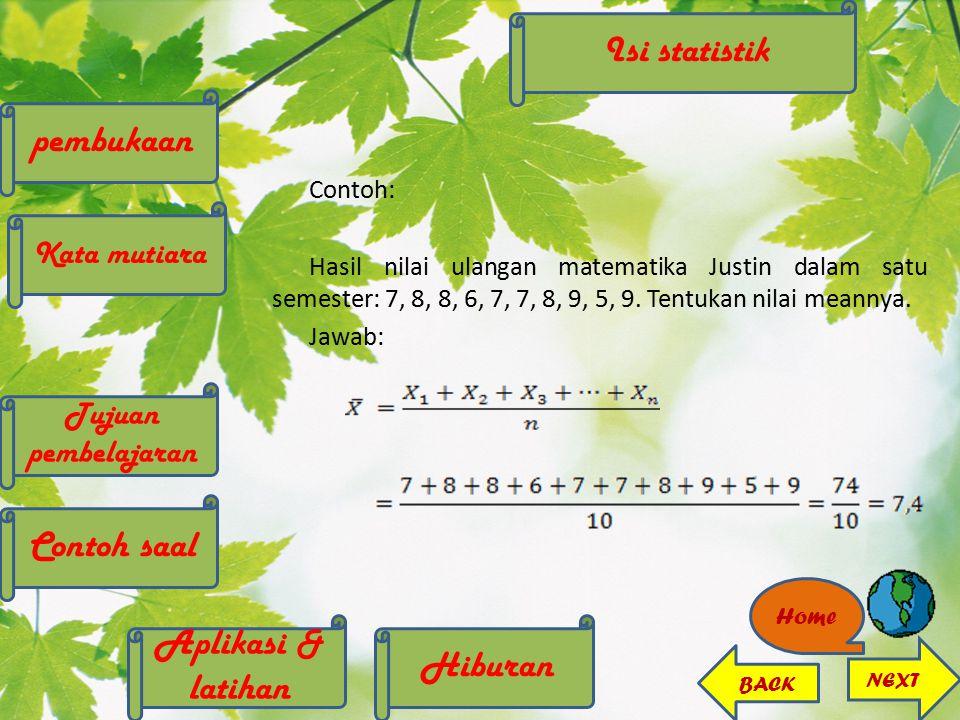 Contoh: Hasil nilai ulangan matematika Justin dalam satu semester: 7, 8, 8, 6, 7, 7, 8, 9, 5, 9. Tentukan nilai meannya. Jawab: Hiburan Aplikasi & lat