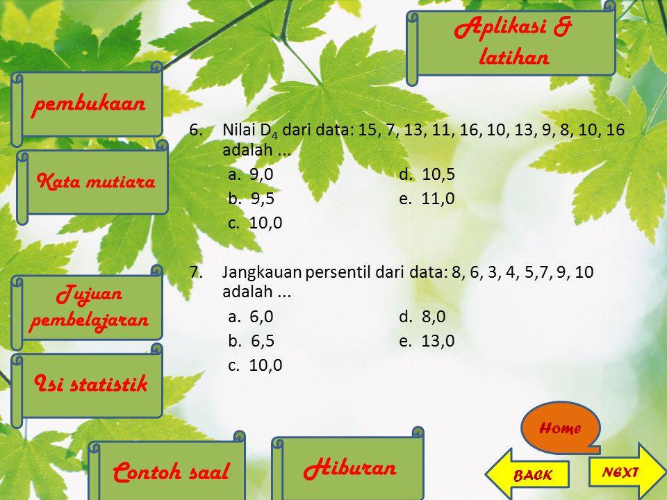 6.Nilai D 4 dari data: 15, 7, 13, 11, 16, 10, 13, 9, 8, 10, 16 adalah... a. 9,0d. 10,5 b. 9,5e. 11,0 c. 10,0 7.Jangkauan persentil dari data: 8, 6, 3,