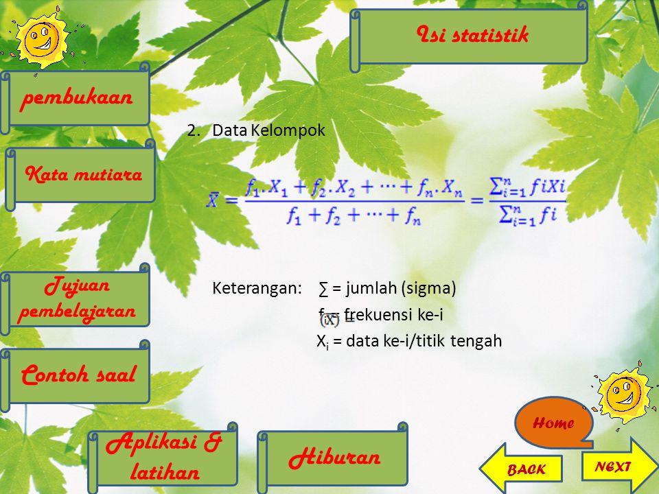 Dari data pada soal dapat dibuat tabel seperti berikut: Data (X i )fifi 223,46,811,5623,12 342,49,65,7623,04 451,47,01,969,80 580,43,20,161,28 6110,66,60,363,96 761,69,62,5615,36 842,610,46,7627,04 ∑4053,2103,60 NEXT BACK Home pembukaan Kata mutiara Contoh saal Tujuan pembelajaran Hiburan Aplikasi & latihan Isi statistik