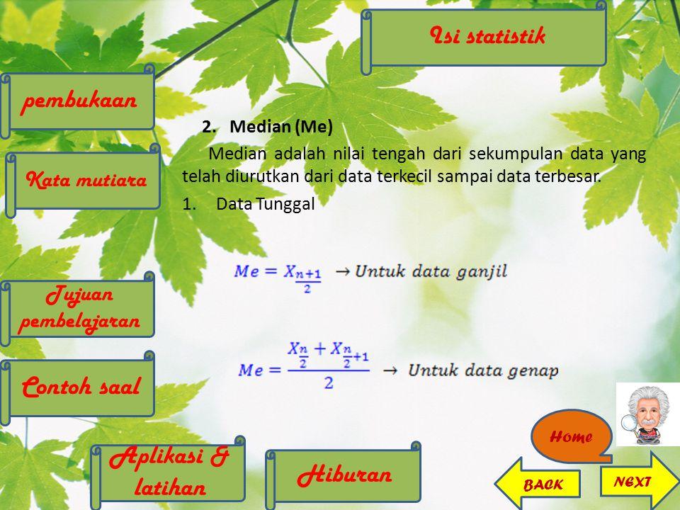 2.Data Kelompok Keterangan:T bki = Tepi bawah kelas yang memuat D i ∑f i = Jumlah frekuensi sebelum kelas interval yang memuat D i Isi statistik pembukaan Kata mutiara Contoh saal Tujuan pembelajaran Hiburan Aplikasi & latihan NEXT BACK Home