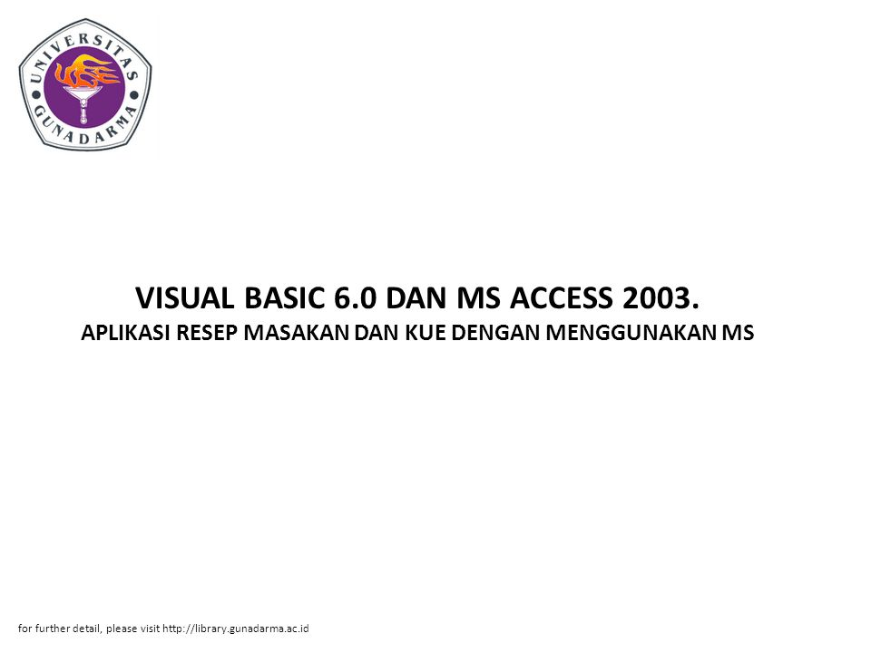 VISUAL BASIC 6.0 DAN MS ACCESS 2003. APLIKASI RESEP MASAKAN DAN KUE DENGAN MENGGUNAKAN MS for further detail, please visit http://library.gunadarma.ac