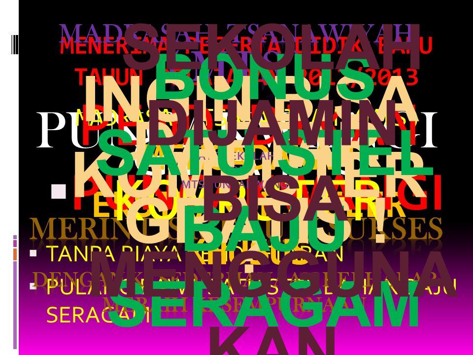MENERIMA PESERTA DIDIK BARU TAHUN PELAJARAN 2012/2013  TANPA BIAYA PENDAFTARAN  PULANG BAWA SATU STEL BAHAN BAJU SERAGAM G R A T I S PUNCAKWANGI MENGADAKAN EKSTRAKURIKULER KHUSUS MADRASAH TSANAWIYAH (MTS)  PUNCAKWANGI PENDIDIKAN KOMPUTER INGIN BISA KOMPUTER .