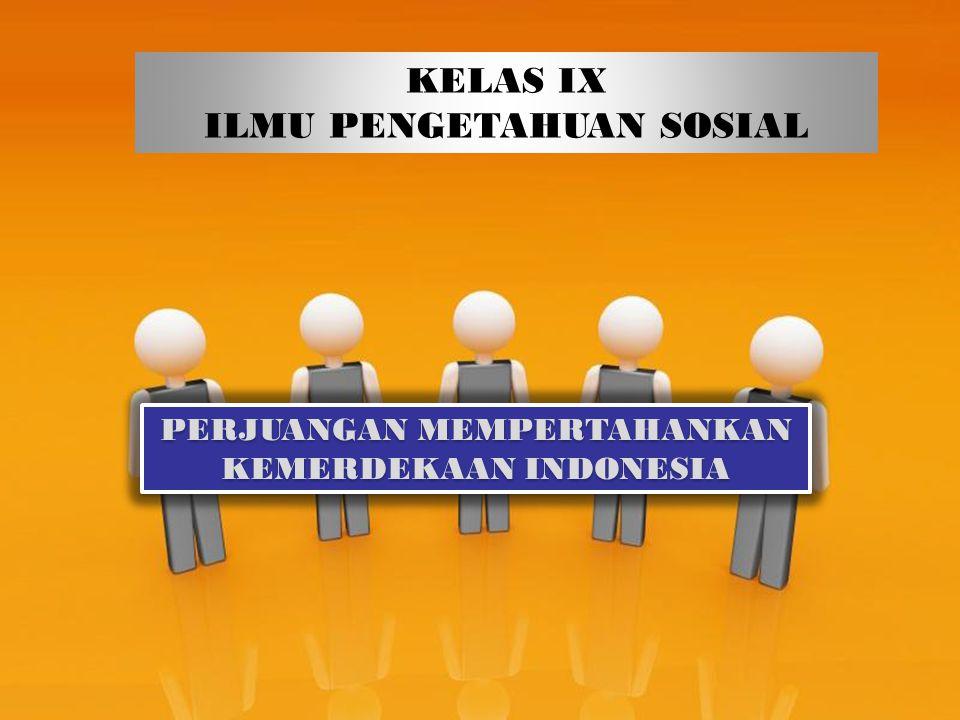 Page 1 KELAS IX ILMU PENGETAHUAN SOSIAL PERJUANGAN MEMPERTAHANKAN KEMERDEKAAN INDONESIA