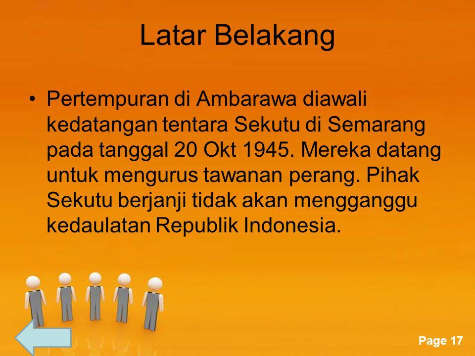 Page 17 Latar Belakang Pertempuran di Ambarawa diawali kedatangan tentara Sekutu di Semarang pada tanggal 20 Okt 1945. Mereka datang untuk mengurus ta