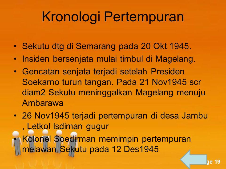 Page 19 Kronologi Pertempuran Sekutu dtg di Semarang pada 20 Okt 1945. Insiden bersenjata mulai timbul di Magelang. Gencatan senjata terjadi setelah P