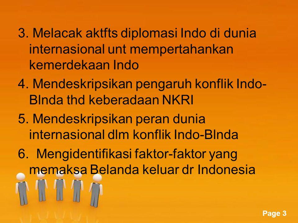 Page 3 3. Melacak aktfts diplomasi Indo di dunia internasional unt mempertahankan kemerdekaan Indo 4. Mendeskripsikan pengaruh konflik Indo- Blnda thd