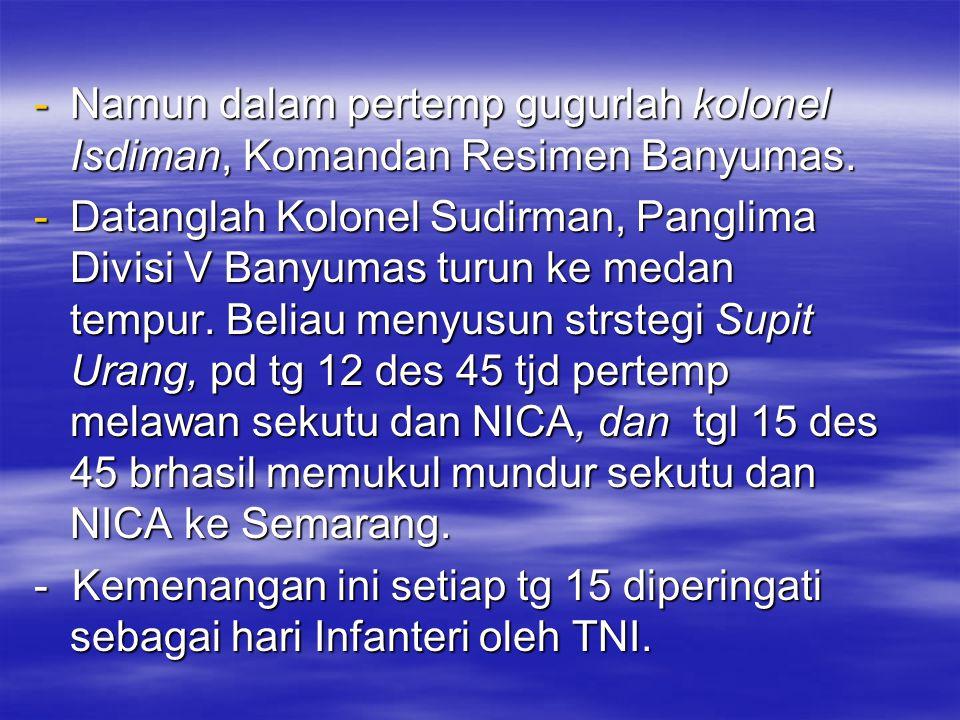 D. PERTEMPURAN AMBARAWA -B-B-B-Berawal kedatangan sekutu di Semarang dipimp Brigjen Bethel 20 Okt 45, menuju ke magelang diikuti NICA, kmd mundur ke A