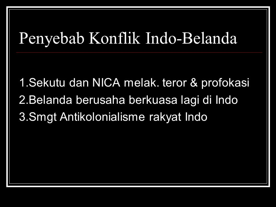 Penyebab Konflik Indo-Belanda 1.Sekutu dan NICA melak.