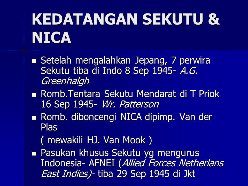 KEDATANGAN SEKUTU & NICA Setelah mengalahkan Jepang, 7 perwira Sekutu tiba di Indo 8 Sep 1945- A.G.