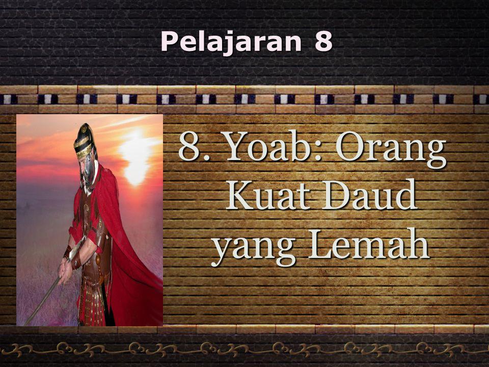 Pelajaran 8 8. Yoab: Orang Kuat Daud yang Lemah