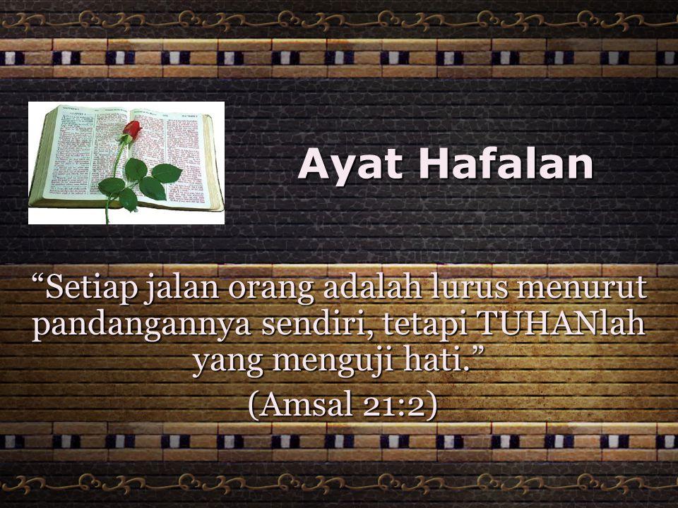 "Ayat Hafalan ""Setiap jalan orang adalah lurus menurut pandangannya sendiri, tetapi TUHANlah yang menguji hati."" (Amsal 21:2) (Amsal 21:2)"