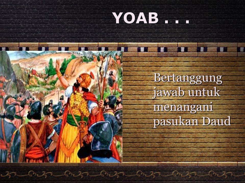 YOAB... Bertanggung jawab untuk menangani pasukan Daud